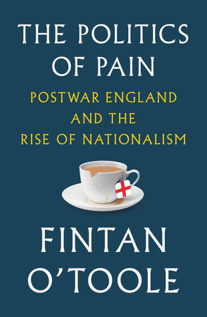 "Think politics are crazy here? Time to look at Brexit. Fintan O'Toole discusses his book, ""The Politics of Pain: Postwar England and the Rise of Nationalism."""
